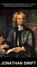 The Prose Works of Jonathan Swift, Vol. III.: Swift's Writings on Religion and the Church, Vol. I. [mit Glos…
