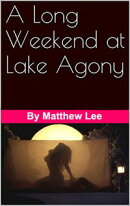 A Long Weekend at Lake Agony
