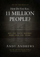 How Do You Kill 11 Million People? (International Edition): Why the Truth Matters More Than You Think