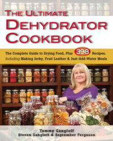 The Ultimate Dehydrator CookbookThe Complete Guide to Drying Food, Plus 398 Recipes, Including Making Jerky, Fruit Leather & Just-Add-Water Meals【電子書籍】[ Tammy Gangloff ]