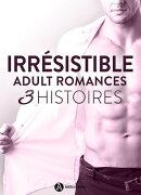 Irrésistible - Adult Romances 3 histoires