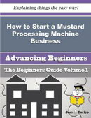 How to Start a Mustard Processing Machine Business (Beginners Guide)