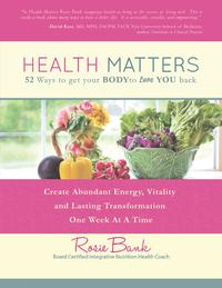 Health Matters: Fifty - Two Ways to Get Your Body to Love You Back【電子書籍】[ Rosie Bank ]