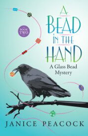 A Bead in the Hand, Glass Bead Mystery Series, Book 2【電子書籍】[ Janice Peacock ]