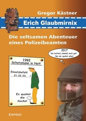 Erich GlaubmirnixDie seltsamen Abenteuer eines Polizeibeamten【電子書籍】[ Gregor K?stner ]