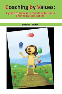 Coaching by Values (Cbv):A Guide to Success in the Life of Business and the Business of Life【電子書籍】[ Simon L. Dolan ]