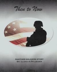 Then To NowAnother soldiers story【電子書籍】[ Lloyd A Pflueger ]