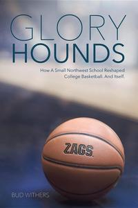 Glory HoundsHow a Small Northwest School Reshaped College Basketball.And Itself.【電子書籍】[ Bud Withers ]