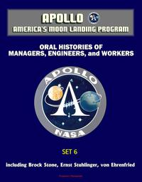 ApolloandAmerica'sMoonLandingProgram-OralHistoriesofManagers,Engineers,andWorkers(Set6)BrockStone,ErnstStuhlinger,vonEhrenfried