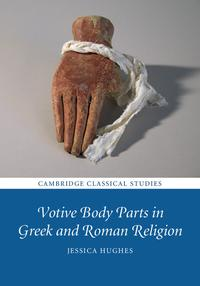 Votive Body Parts in Greek and Roman Religion【電子書籍】[ Jessica Hughes ]