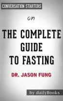 The Complete Guide to Fasting: Heal Your Body Through Intermittent, Alternate-Day, and Extended Fasting by D…
