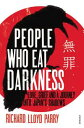 People Who Eat DarknessLove, Grief and a Journey into Japan's Shadows【電子書籍】[ Ric...