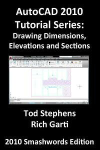 AutoCAD2010TutorialSeries:DrawingDimensions,ElevationsandSections