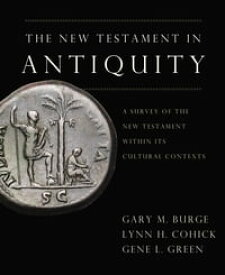 The New Testament in AntiquityA Survey of the New Testament within Its Cultural Context【電子書籍】[ Gary M. Burge ]