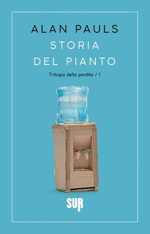 Storia del pianto【電子書籍】[ Alan Pauls ]