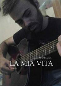La mia vita【電子書籍】[ Valentino Manca ]