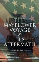 The Mayflower Voyage & Its Aftermath ? 4 Books in One Volume