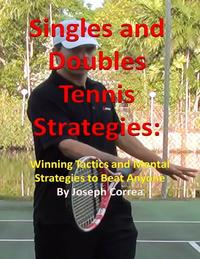 Singles and Doubles Tennis Strategies: Winning Tactics and Mental Strategies to Beat Anyone【電子書籍】[ Joseph Correa ]
