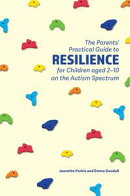 The Parents' Practical Guide to Resilience for Children aged 2-10 on the Autism Spectrum