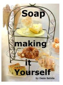 Soap Making It Yourself【電子書籍】[ Desia Batiste ]