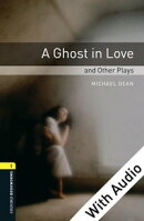 A Ghost in Love and Other Plays - With Audio Level 1 Oxford Bookworms Library