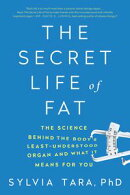 The Secret Life of Fat: The Science Behind the Body's Least Understood Organ and What It Means for You