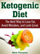 Ketogenic Diet: The Best Way to Lose Fat, Avoid Mistakes, and Look Great