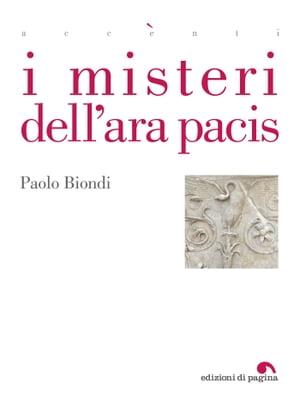 I misteri dell'Ara Pacis【電子書籍】[ Paolo Biondi ]