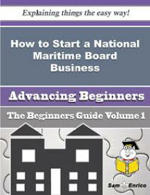 How to Start a National Maritime Board Business (Beginners Guide)How to Start a National Maritime Board Business (Beginners Guide)【電子書籍】[ Federico Florez ]