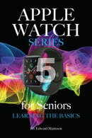 Apple Watch Series 5 for Seniors: Learning the Basics