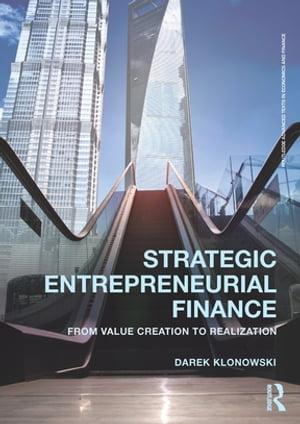 Strategic Entrepreneurial FinanceFrom Value Creation to Realization【電子書籍】[ Darek Klonowski ]