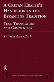 A Cretan Healer's Handbook in the Byzantine TraditionText, Translation and Commentary【電子書籍】[ Patricia Ann Clark ]