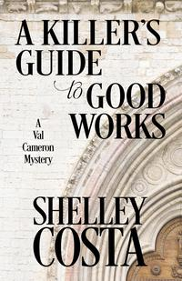 A KILLER'S GUIDE TO GOOD WORKS【電子書籍】[ Shelley Costa ]
