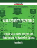 GIAC Security Essentials - Simple Steps to Win, Insights and Opportunities for Maxing Out Success