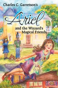 Ariel and the Wizzard's Magical Friends【電子書籍】[ Charles C. Garretson ]
