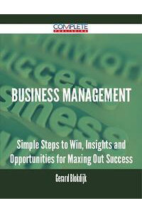 BusinessManagement-SimpleStepstoWin,InsightsandOpportunitiesforMaxingOutSuccess