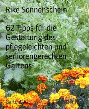 62 Tipps f?r die Gestaltung des pflegeleichten und seniorengerechten Gartens【電子書籍】[ Rike Sonnenschein ]