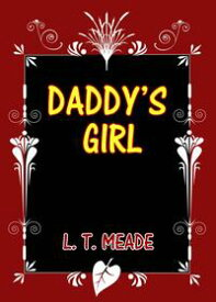 Daddy's Girl【電子書籍】[ L. T. Meade ]
