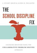 The School Discipline Fix: Changing Behavior Using the Collaborative Problem Solving Approach