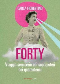 Forty【電子書籍】[ Carla Fiorentino ]
