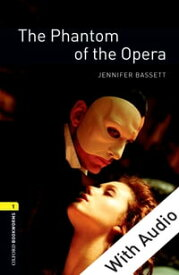 The Phantom of the Opera - With Audio Level 1 Oxford Bookworms Library【電子書籍】[ Jennifer Bassett ]