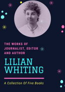 The Works Of Journalist, Editor, And Author 'Lilian Whiting'