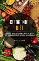 Ketogenic Diet: Permanent Weight Loss Guide With Ketosis And Low Carb And Increase Mental Clarity by Avoidin…