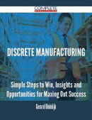 discrete manufacturing - Simple Steps to Win, Insights and Opportunities for Maxing Out Success