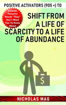 Positive Activators (905 +) to Shift from a Life of Scarcity to a Life of Abundance