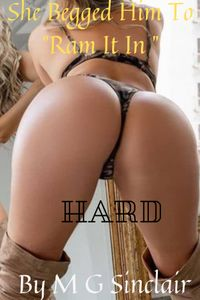 She Begged Him To Ram It In: Hard.【電子書籍】[ M G Sinclair ]