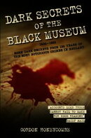 Dark Secrets of the Black Museum, 1835-1985: More Dark Secrets From 150 Years of the Most Notorious Crimes i…