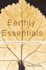 Earthly EssentialsA Face and Body Recipe Guide Book【電子書籍】[ Marcia Fialdini ]