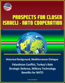 Prospects for Closer Israeli: NATO Cooperation - Historical Background, Mediterranean Dialogue, Palestinian …