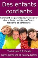 Des enfants confiants - Comment les parents peuvent élever des enfants positifs, confiants, résilients et …